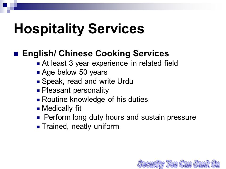 Hospitality Services English/ Chinese Cooking Services At least 3 year experience in related field Age below 50 years Speak, read and write Urdu Pleasant personality Routine knowledge of his duties Medically fit Perform long duty hours and sustain pressure Trained, neatly uniform