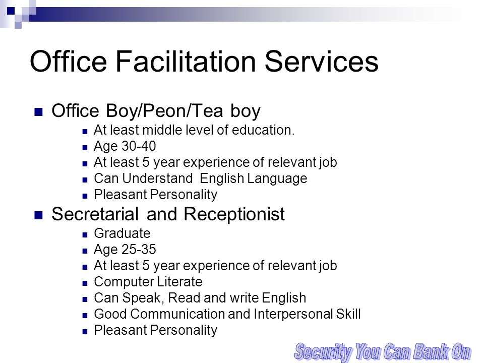 Office Facilitation Services Office Boy/Peon/Tea boy At least middle level of education. Age 30-40 At least 5 year experience of relevant job Can Unde