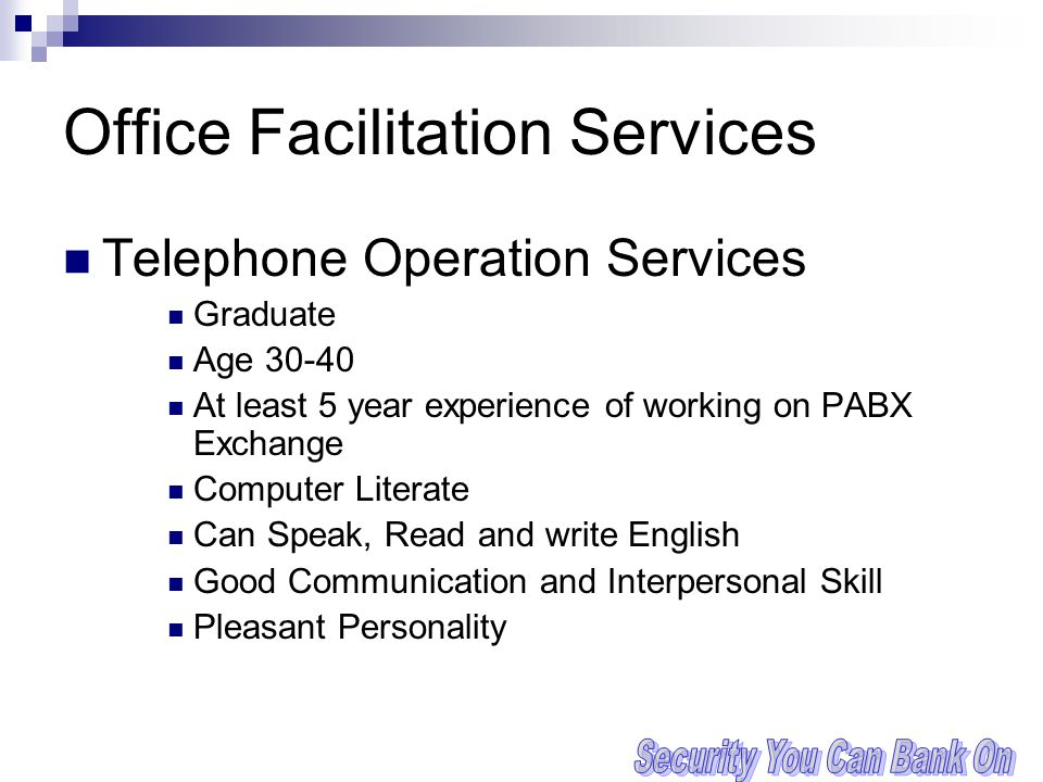 Office Facilitation Services Telephone Operation Services Graduate Age 30-40 At least 5 year experience of working on PABX Exchange Computer Literate Can Speak, Read and write English Good Communication and Interpersonal Skill Pleasant Personality