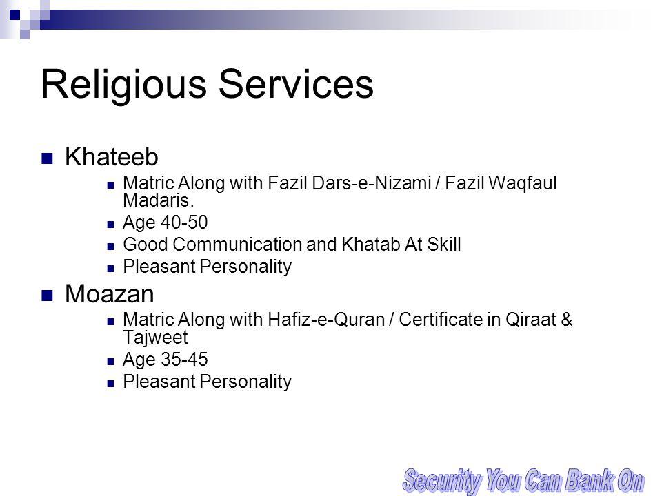 Religious Services Khateeb Matric Along with Fazil Dars-e-Nizami / Fazil Waqfaul Madaris.