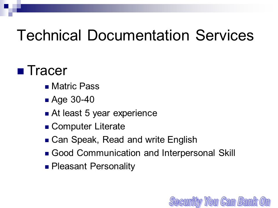 Technical Documentation Services Tracer Matric Pass Age 30-40 At least 5 year experience Computer Literate Can Speak, Read and write English Good Communication and Interpersonal Skill Pleasant Personality