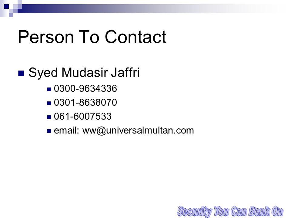 Person To Contact Syed Mudasir Jaffri 0300-9634336 0301-8638070 061-6007533 email: ww@universalmultan.com