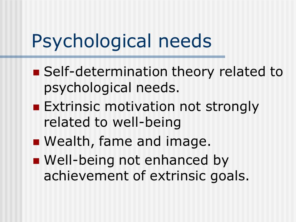 Psychological needs Self-determination theory related to psychological needs.