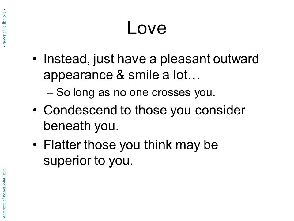 Love Instead, just have a pleasant outward appearance & smile a lot… –So long as no one crosses you.