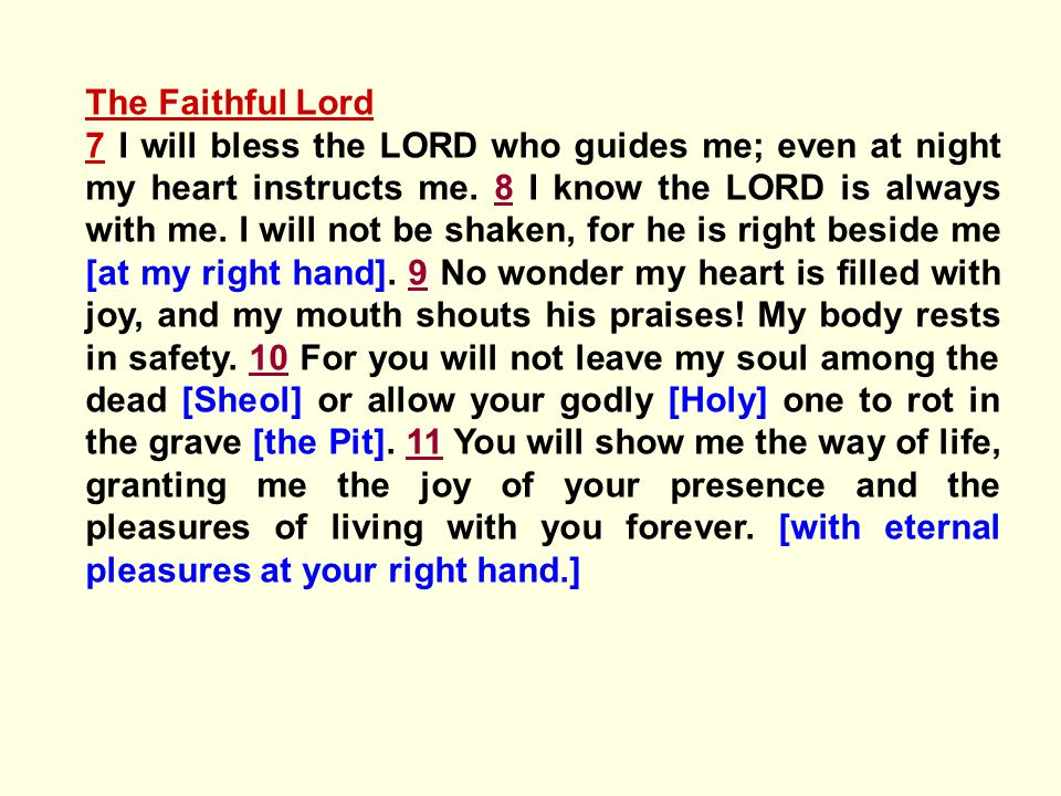 The Faithful Lord 7 I will bless the LORD who guides me; even at night my heart instructs me.