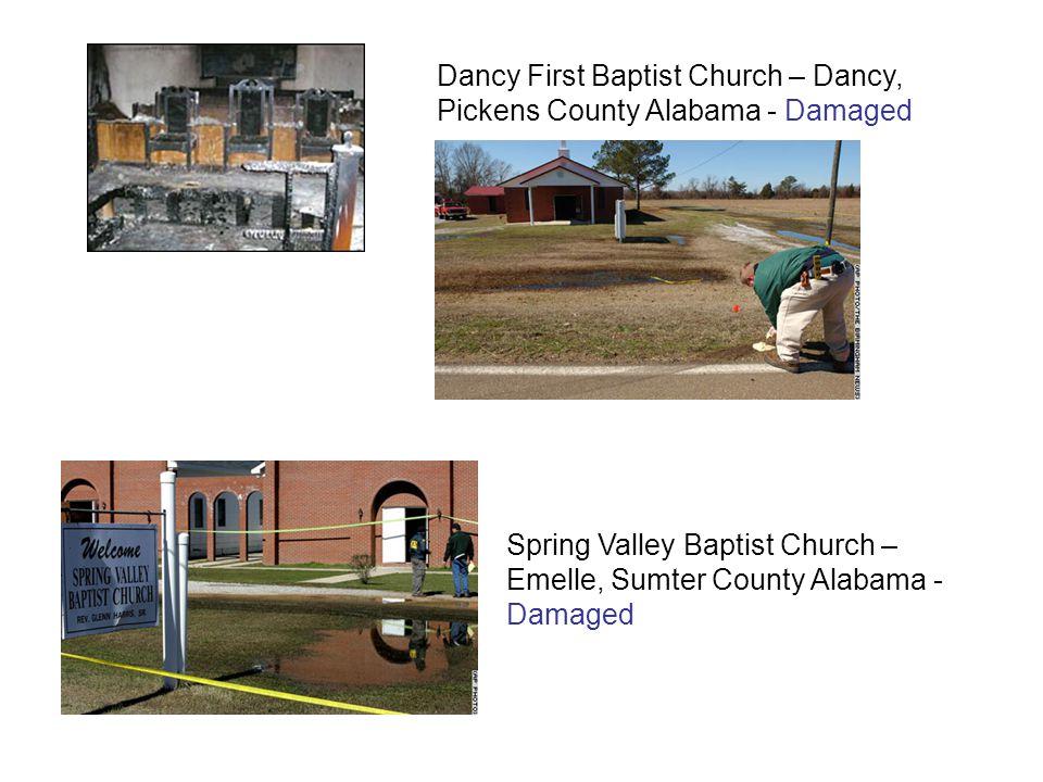 Dancy First Baptist Church – Dancy, Pickens County Alabama - Damaged Spring Valley Baptist Church – Emelle, Sumter County Alabama - Damaged