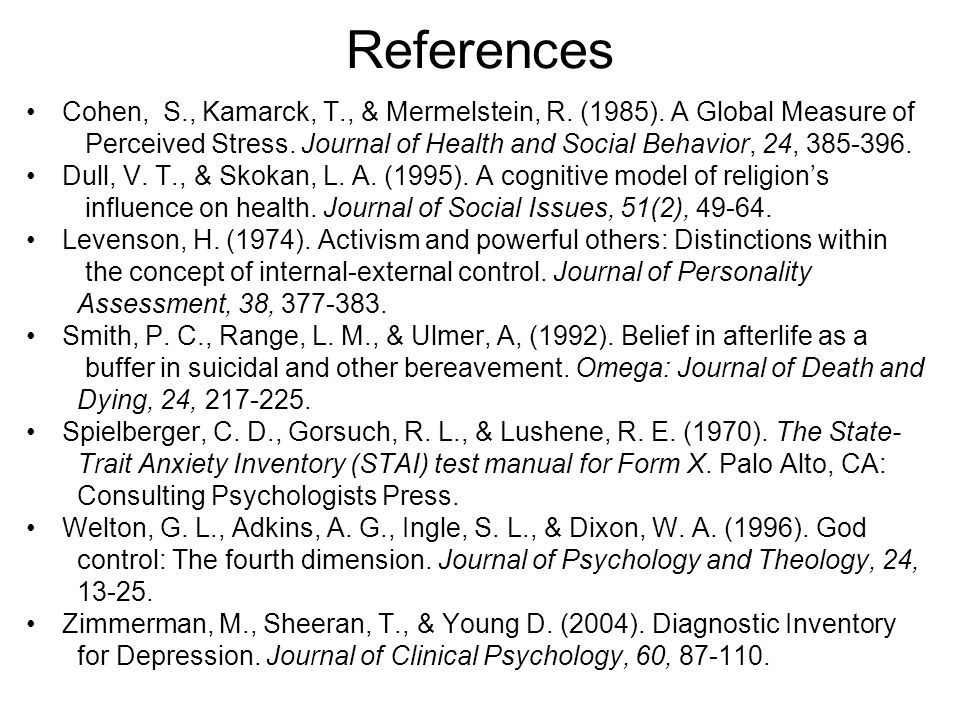 References Cohen, S., Kamarck, T., & Mermelstein, R. (1985). A Global Measure of Perceived Stress. Journal of Health and Social Behavior, 24, 385-396.