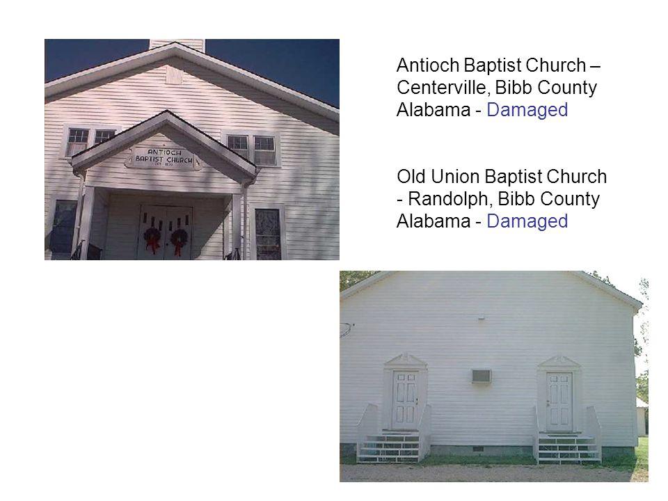 Antioch Baptist Church – Centerville, Bibb County Alabama - Damaged Old Union Baptist Church - Randolph, Bibb County Alabama - Damaged