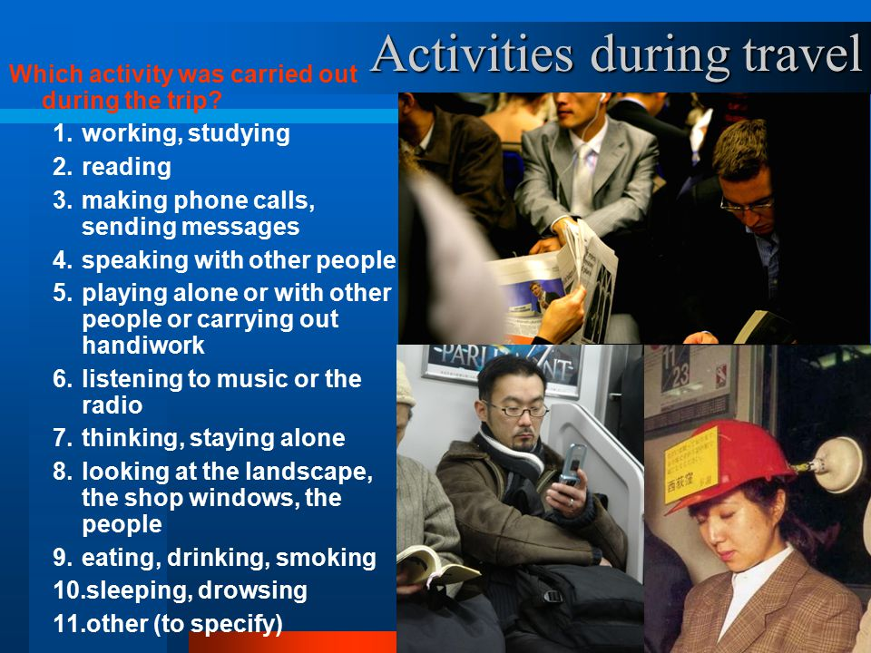 26 Activities during travel Which activity was carried out during the trip.