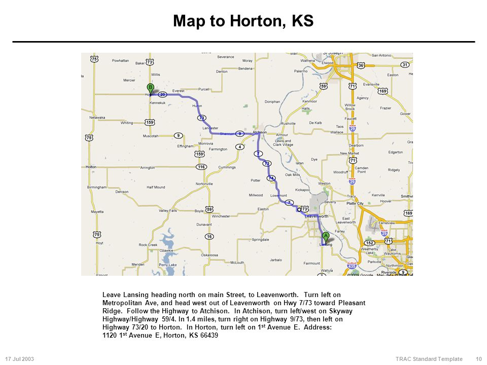 17 Jul 200310 TRAC Standard Template Map to Horton, KS Leave Lansing heading north on main Street, to Leavenworth.
