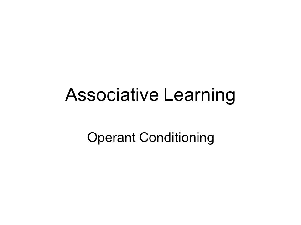 Associative Learning Operant Conditioning