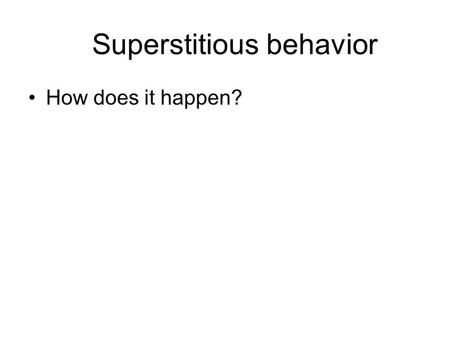 Superstitious behavior How does it happen?