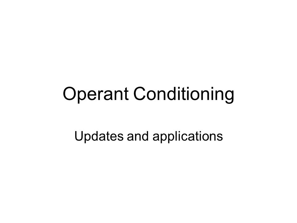 Operant Conditioning Updates and applications