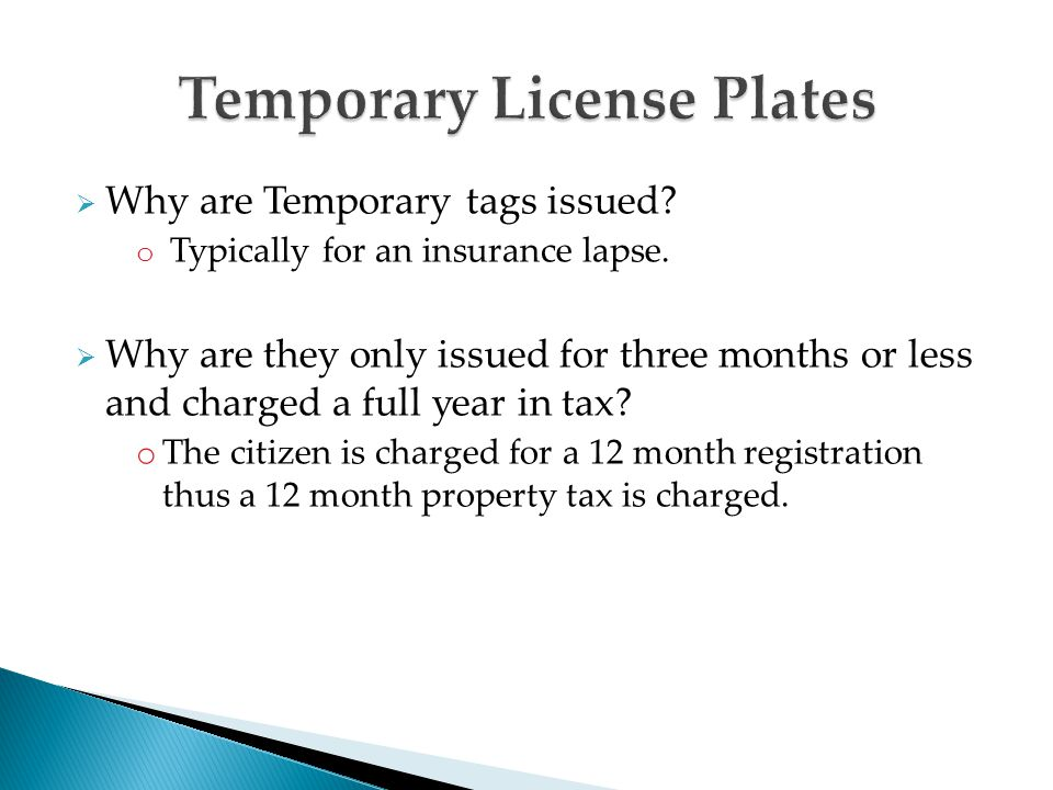  Why are Temporary tags issued. o Typically for an insurance lapse.