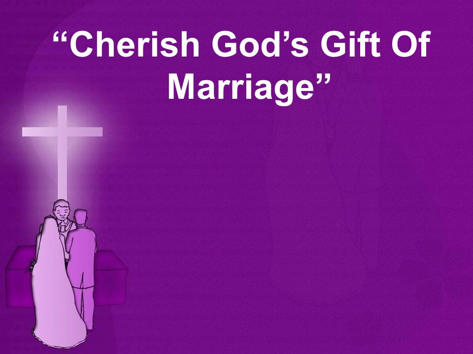 Cherish God's Gift Of Marriage