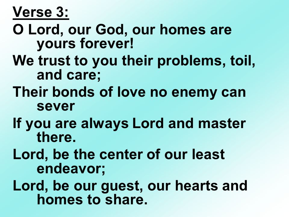 Verse 3: O Lord, our God, our homes are yours forever.
