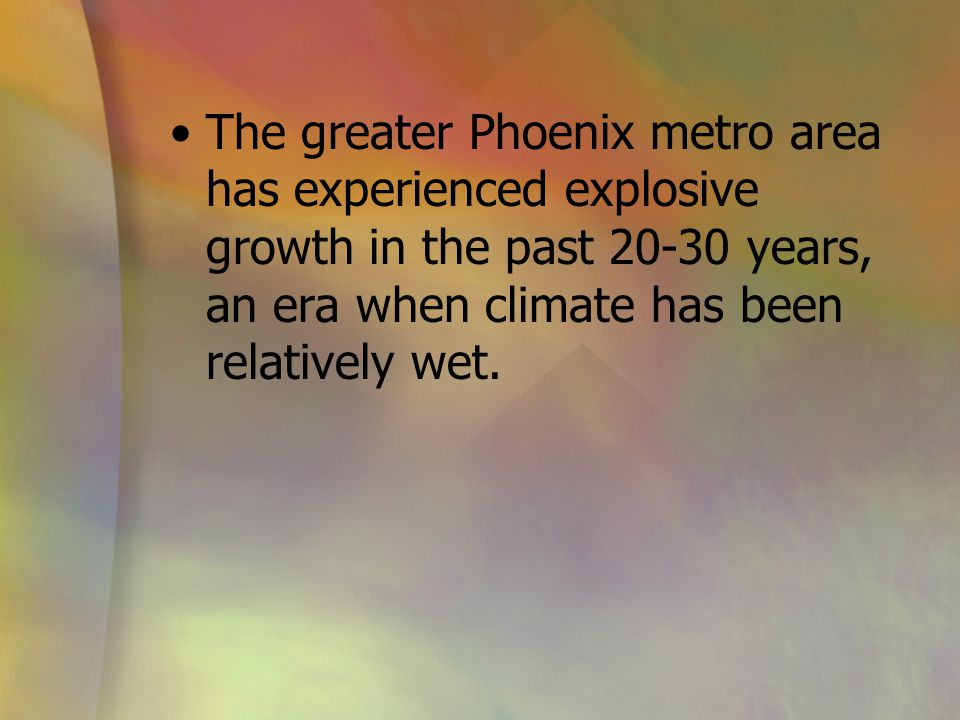 The greater Phoenix metro area has experienced explosive growth in the past 20-30 years, an era when climate has been relatively wet.