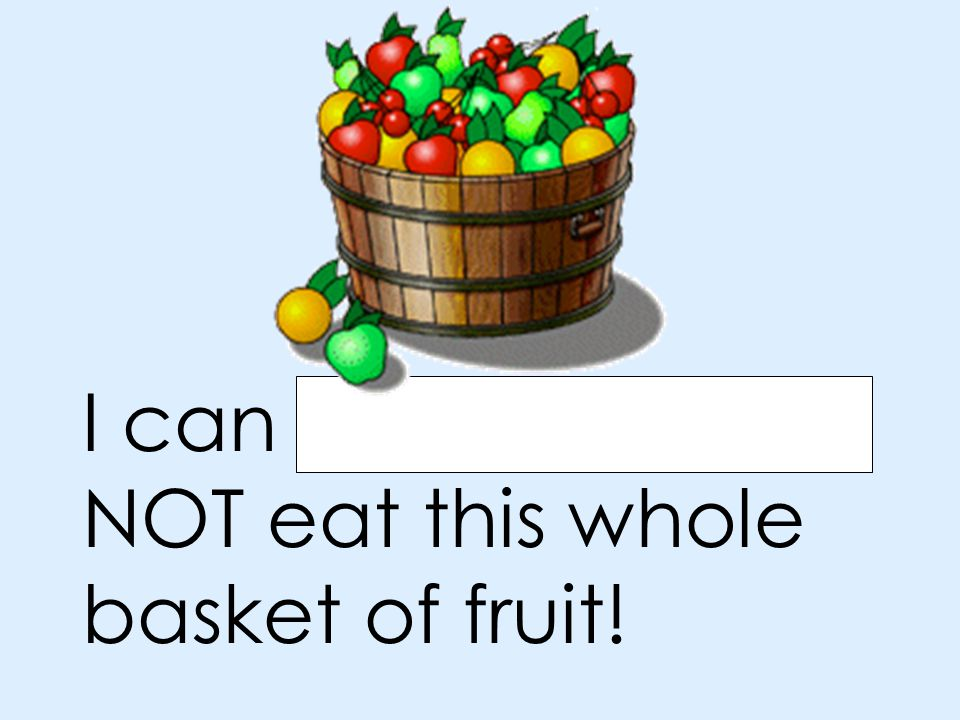 I can probably NOT eat this whole basket of fruit!