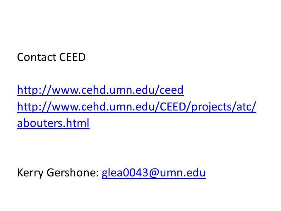 Contact CEED http://www.cehd.umn.edu/ceed http://www.cehd.umn.edu/CEED/projects/atc/ abouters.html Kerry Gershone: glea0043@umn.eduglea0043@umn.edu