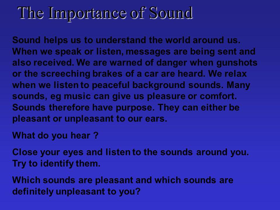 Sound helps us to understand the world around us.