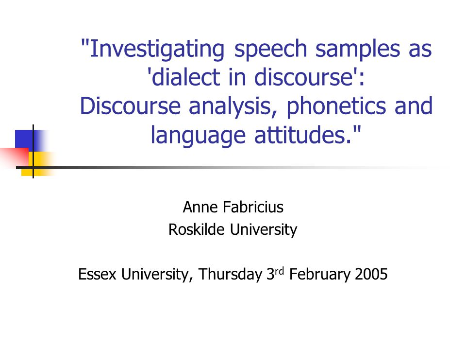 Structure of the talk Introduction Language attitudes methodology The role of Dynamism: Danish examples The empirical study: data collection The narratives: phonetics and discourse Results But what does it all mean?