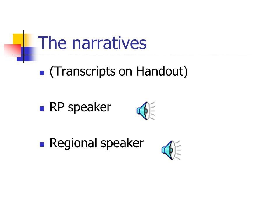 The narratives (Transcripts on Handout) RP speaker Regional speaker