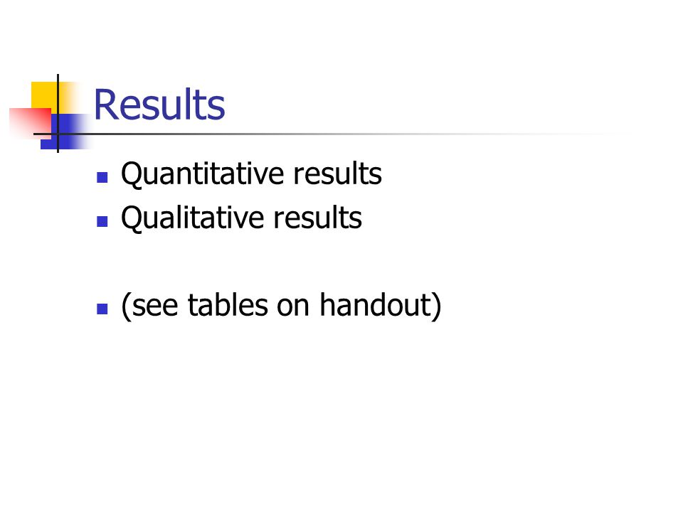 Results Quantitative results Qualitative results (see tables on handout)