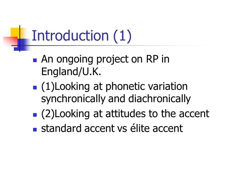 Introduction (2) RP's attitudinal place Attitudinal Place of RP speakers anti-toff class prejudice (CM, IK)
