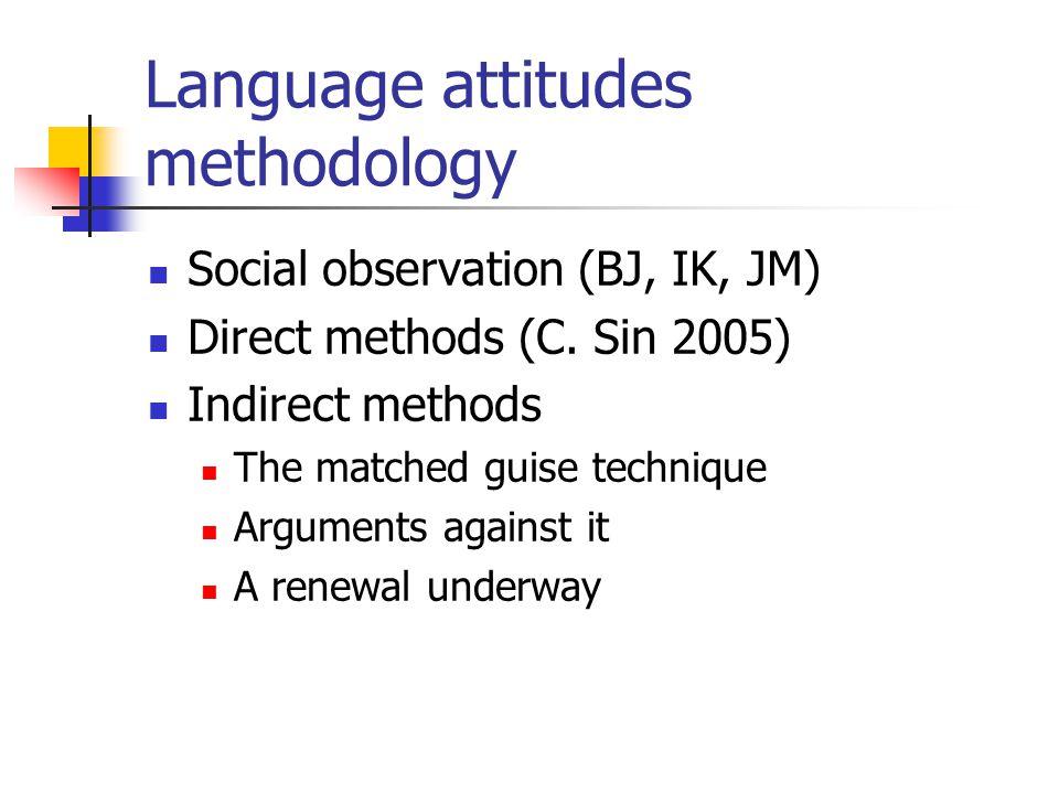 Language attitudes methodology Social observation (BJ, IK, JM) Direct methods (C.
