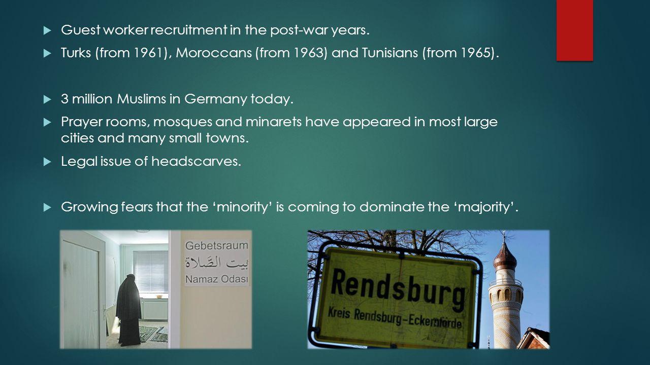 Guest worker recruitment  Post-war economy, demand for cheap labour.