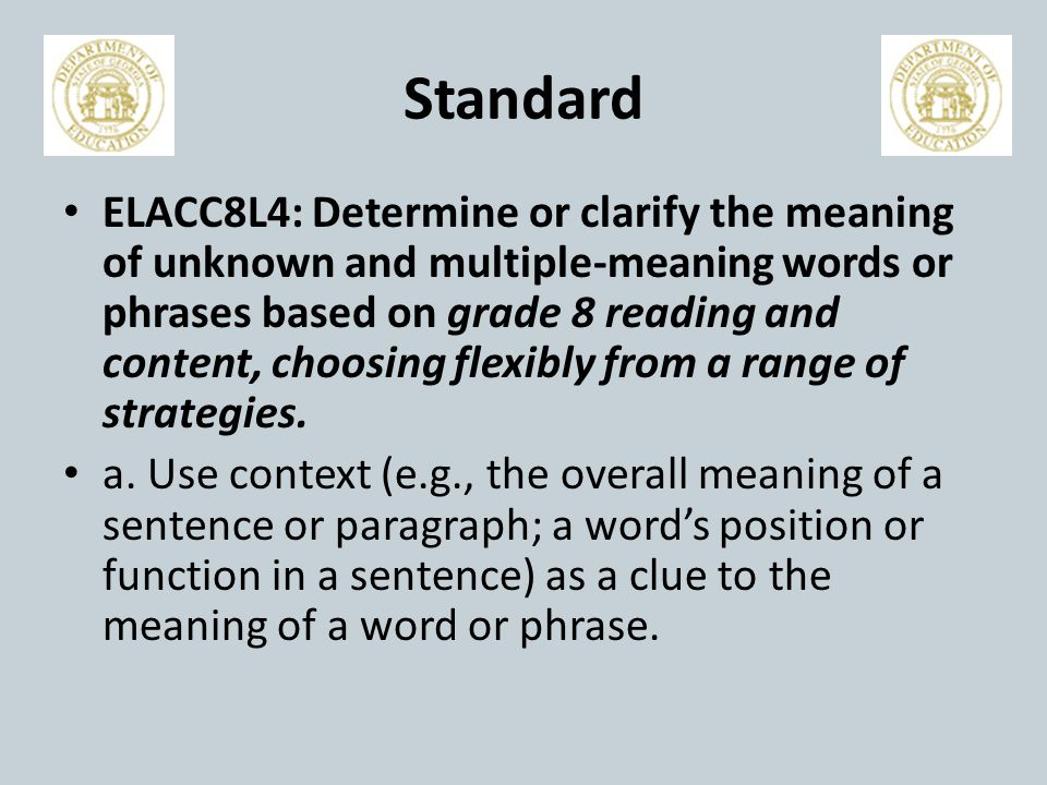 Standard ELACC8L4: Determine or clarify the meaning of unknown and multiple-meaning words or phrases based on grade 8 reading and content, choosing flexibly from a range of strategies.