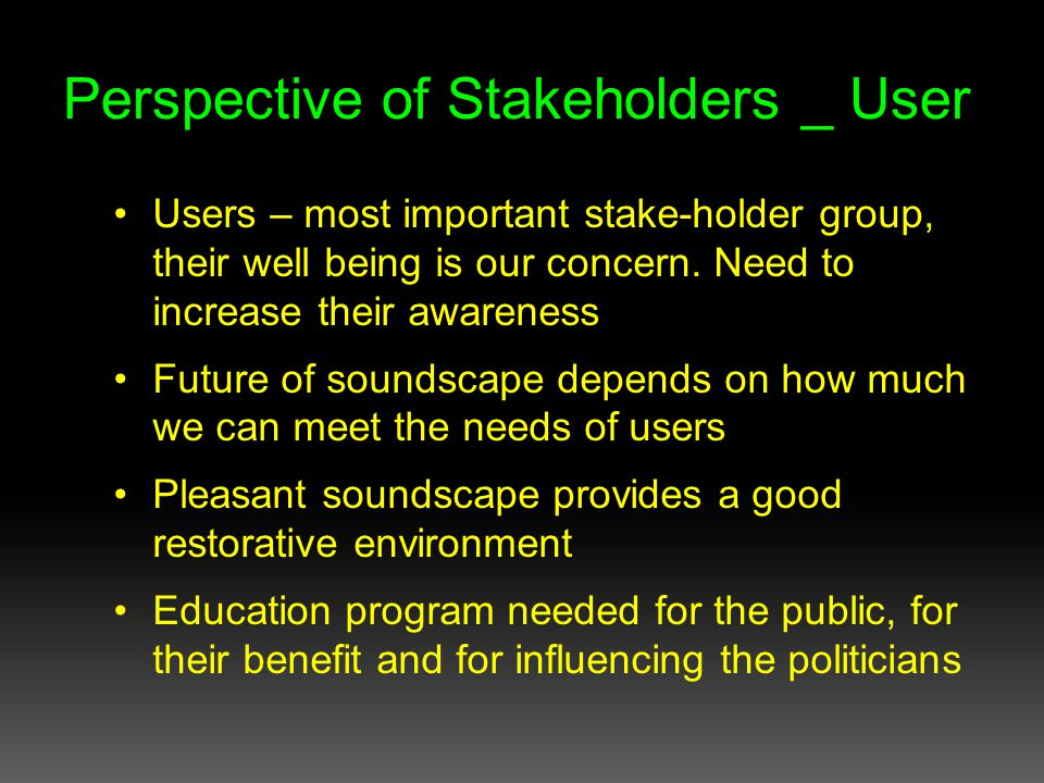 Perspective of Stakeholders _ Urban Planners Planning profession is picking up the soundscape concept and appreciating its potential Need for soundscape guidelines & good practices for a good acoustic environment Early incorporation of soundscape considerations in the planning process is badly needed