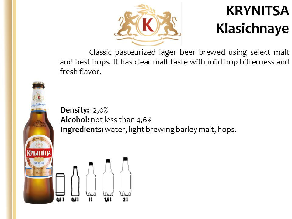 Density: 12,0% Alcohol: not less than 4,6% Ingredients: water, light brewing barley malt, hops.