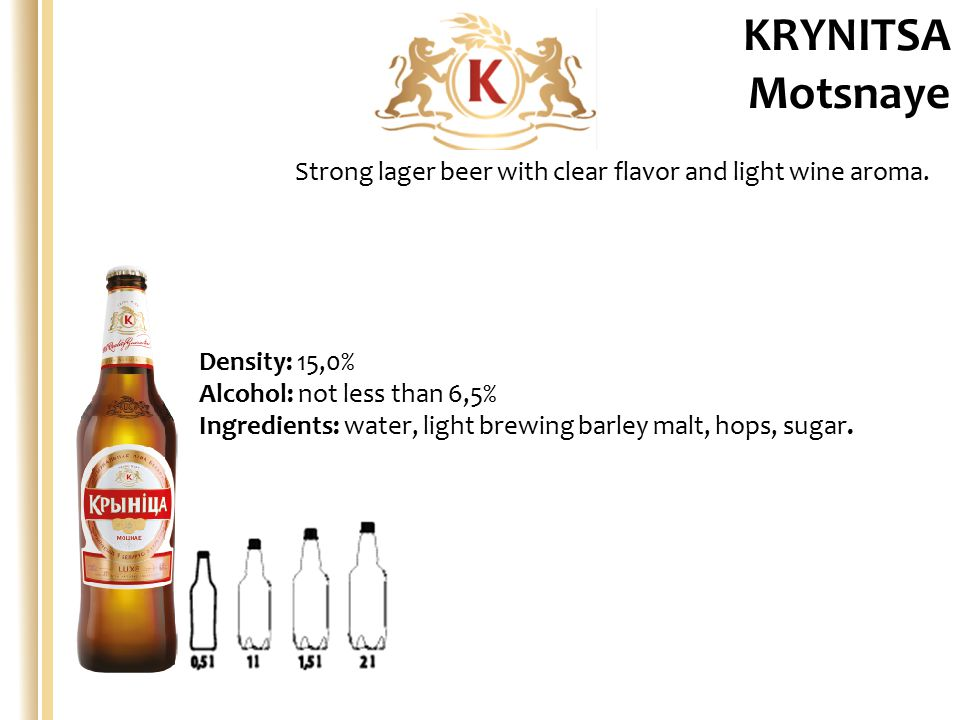 Density: 15,0% Alcohol: not less than 6,5% Ingredients: water, light brewing barley malt, hops, sugar.