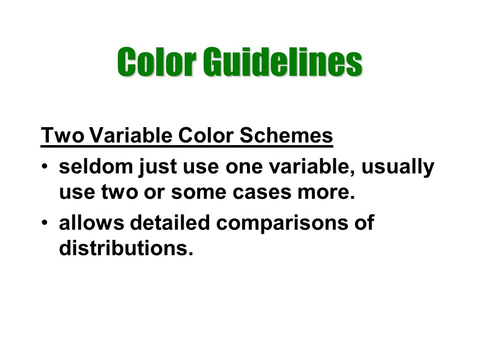 Color Guidelines Two Variable Color Schemes seldom just use one variable, usually use two or some cases more.
