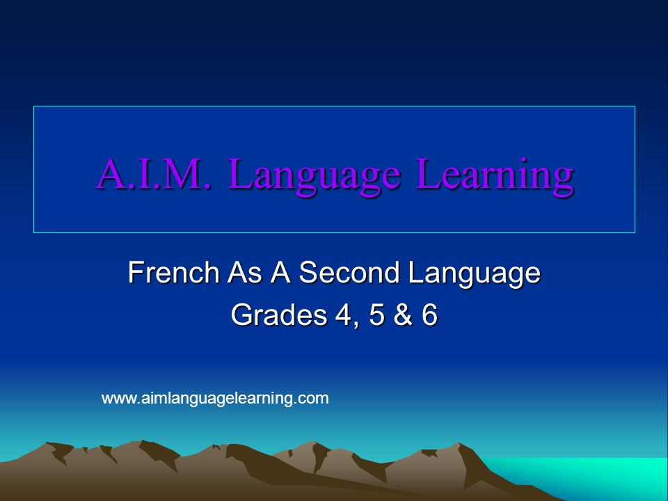 A.I.M. Language Learning French As A Second Language Grades 4, 5 & 6 www.aimlanguagelearning.com
