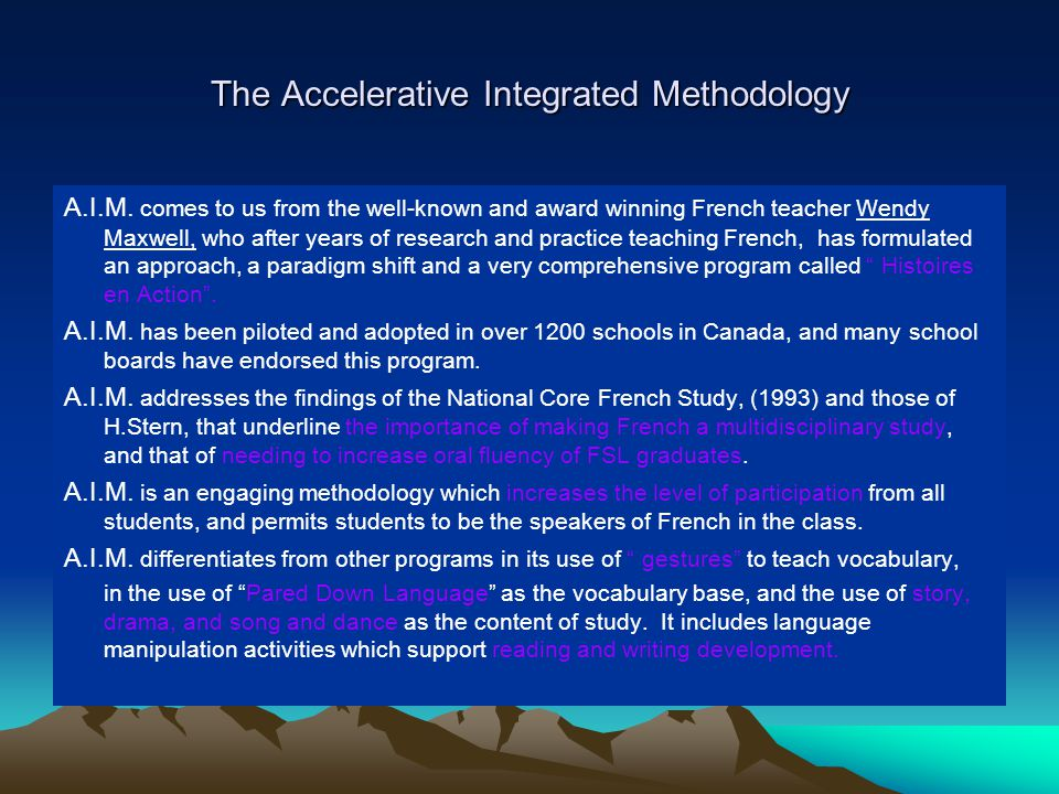 The Accelerative Integrated Methodology A.I.M. comes to us from the well-known and award winning French teacher Wendy Maxwell, who after years of rese
