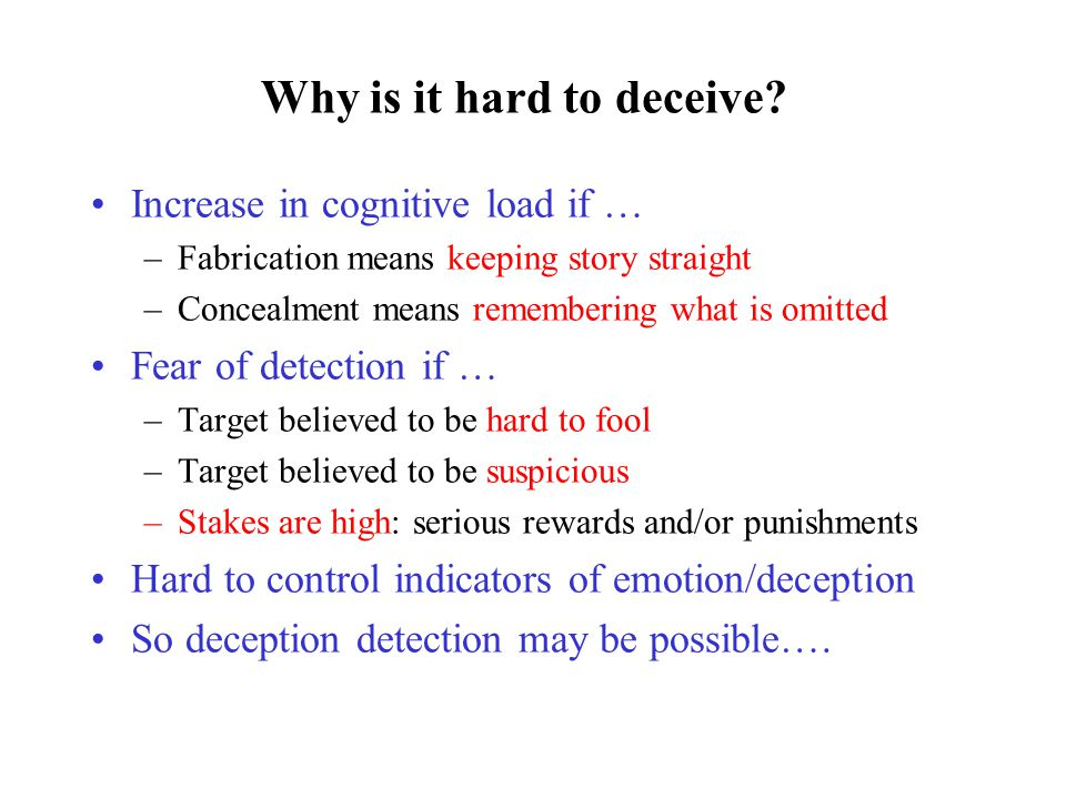 Who Studies Deception? Language and cognition Law enforcement practitioners: –Police –Military –Jurisprudence –Intelligence agencies Social services w