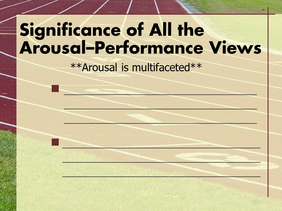 Significance of All the Arousal–Performance Views **Arousal is multifaceted** ___________________________________ ____________________________________