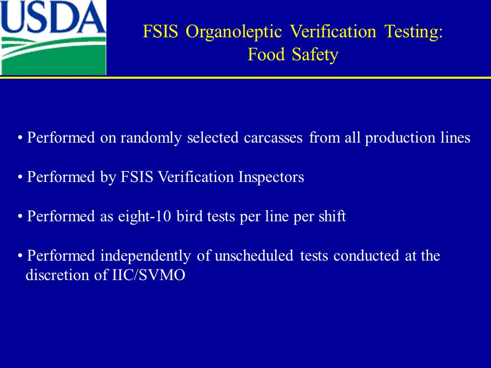 Performed on randomly selected carcasses from all production lines Performed by FSIS Verification Inspectors Performed as eight-10 bird tests per line