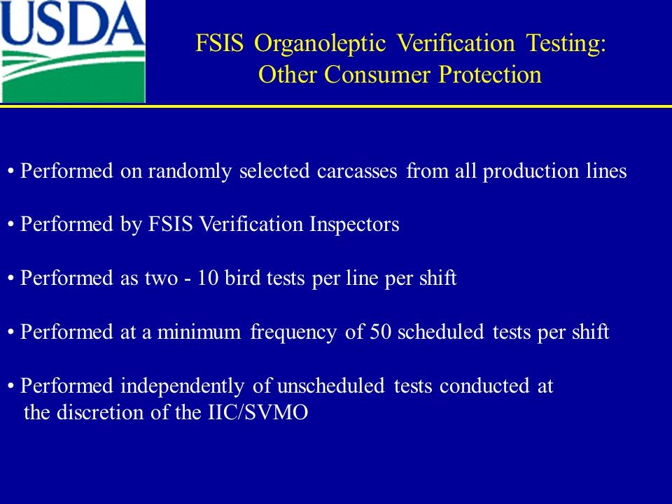 Performed on randomly selected carcasses from all production lines Performed by FSIS Verification Inspectors Performed as two - 10 bird tests per line