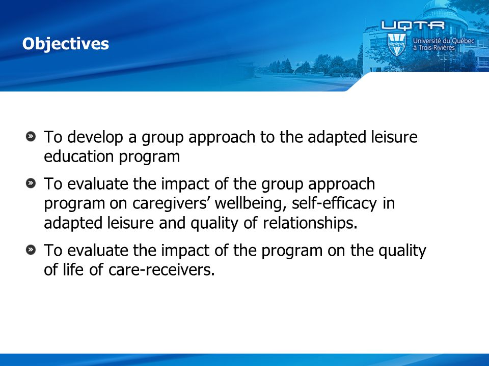 Objectives To develop a group approach to the adapted leisure education program To evaluate the impact of the group approach program on caregivers' wellbeing, self-efficacy in adapted leisure and quality of relationships.