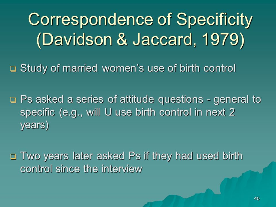 46  Study of married women's use of birth control  Ps asked a series of attitude questions - general to specific (e.g., will U use birth control in