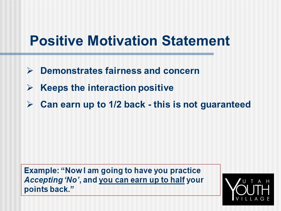Positive Motivation Statement  Demonstrates fairness and concern  Keeps the interaction positive  Can earn up to 1/2 back - this is not guaranteed