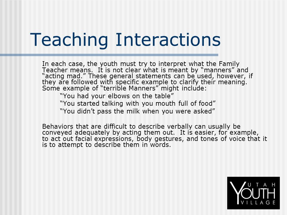 """Teaching Interactions In each case, the youth must try to interpret what the Family Teacher means. It is not clear what is meant by """"manners"""" and """"act"""