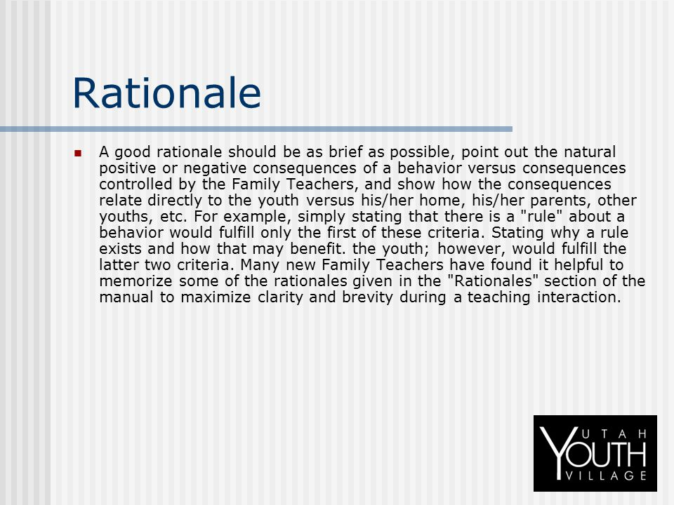 Rationale A good rationale should be as brief as possible, point out the natural positive or negative consequences of a behavior versus consequences c