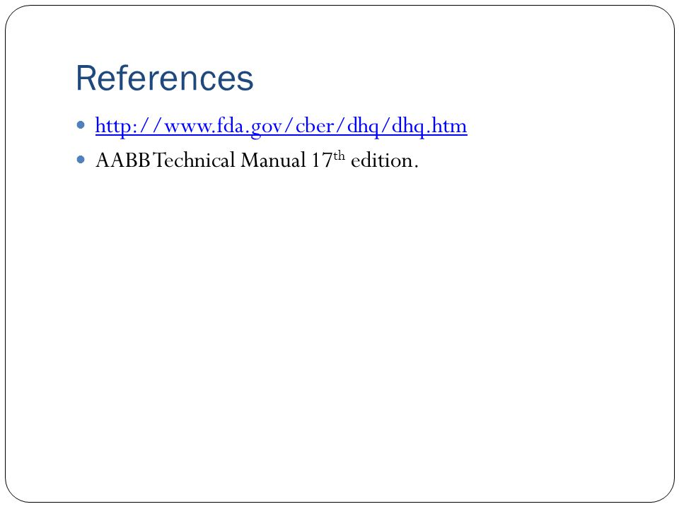 References http://www.fda.gov/cber/dhq/dhq.htm AABB Technical Manual 17 th edition.