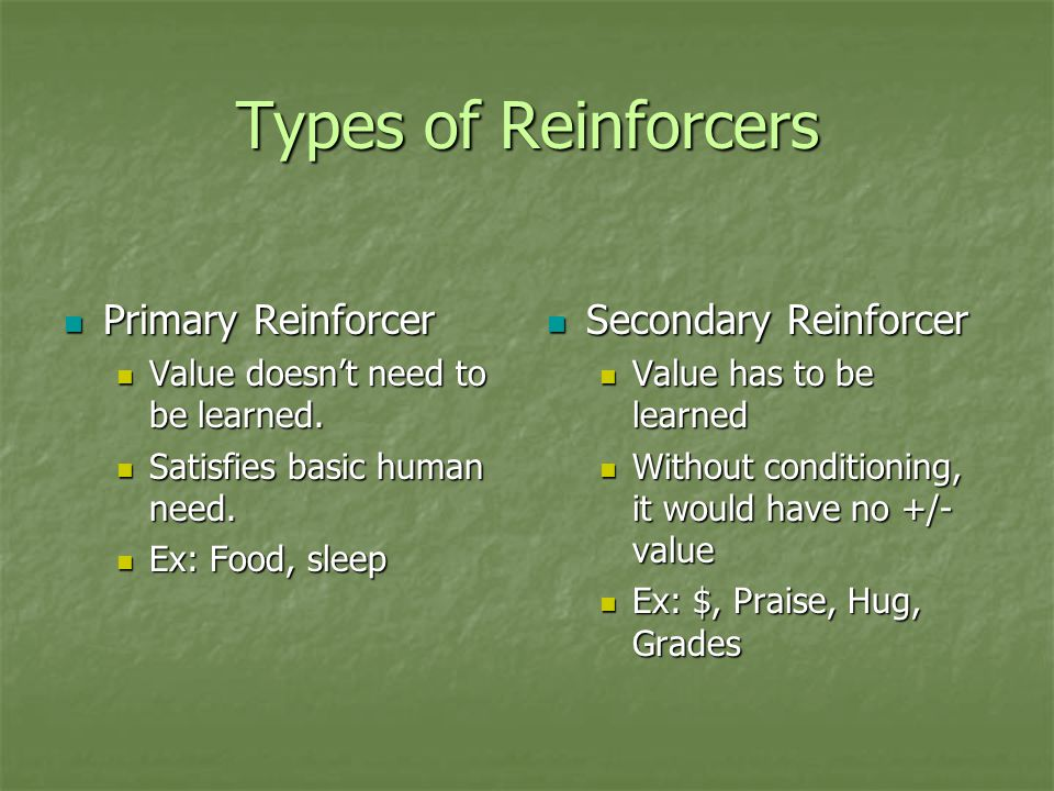 Providing Reinforcement Continuous Reinforcement Continuous Reinforcement Reinforcement given every time desired behavior occurs Reinforcement given every time desired behavior occurs Partial Reinforcement Partial Reinforcement Reinforcement only given sometimes after desired behavior occurs.