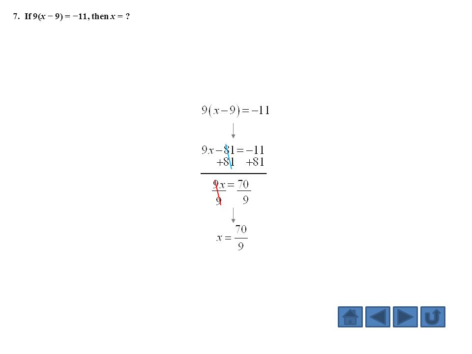 7. If 9(x − 9) = −11, then x = ?