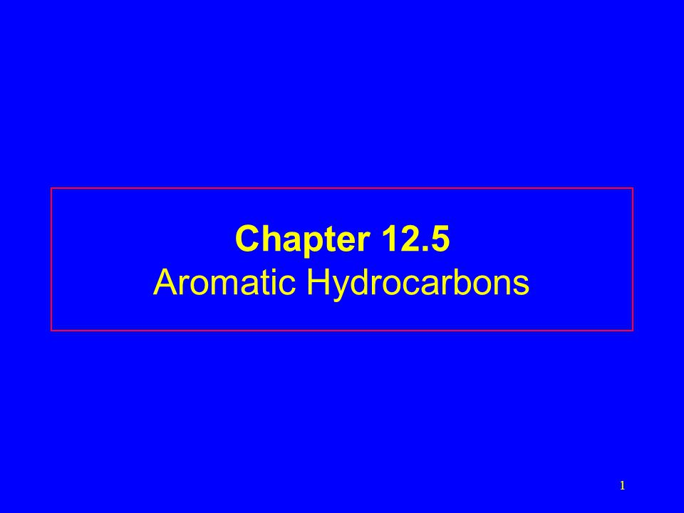 1 Chapter 12.5 Aromatic Hydrocarbons